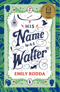 Book cover of His Name Was Walter, by Emily Rodda